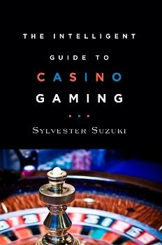 The Intelligent Guide to Casino Gaming