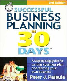 Successful Business Planning in 30 Days: A Step-By-Step Guide for Writing a Business Plan and Starting Your Own Business (3rd Edition)