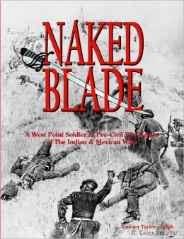 Naked Blade: A West Point Soldier in Pre-Civil War Battles of The Indian & Mexican Wars