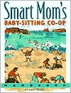 Smart Mom's Baby-Sitting Co-op Handbook: How We Solved the Baby-Sitter Puzzle.