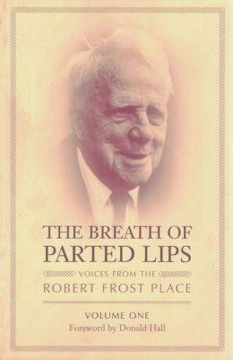 The Breath of Parted Lips: Voices from the Robert Frost Place, Volume I