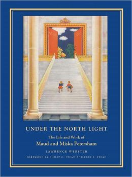 Under the North Light: The Life and Work of Maud and Miska Petersham