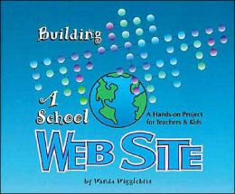 Building a School Web Site: A Hands-on Project for Teachers and Kids