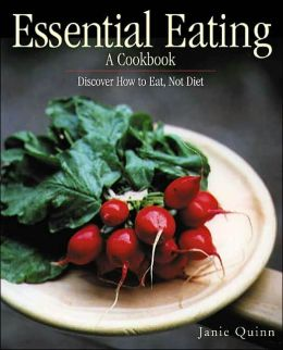 Essential Eating: A Cookbook: Discover how to Eat, Not Diet (Essential Living)