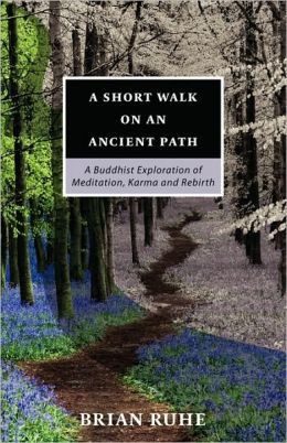 A Short Walk On An Ancient Path - A Buddhist Exploration of Meditation, Karma and Rebirth