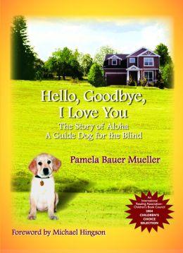 Hello, Goodbye, I Love You: The Story of Aloha a Guide Dog for the Blind