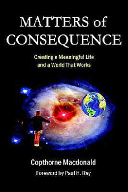 Matters of Consequence: Creating a Meaningful Life and a World That Works