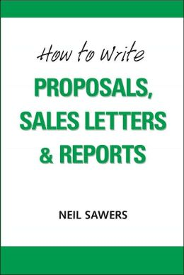 How to Write Proposals, Sales Letters and Reports