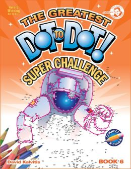 The Greatest Dot-To-Dot Super Challenge Book 6