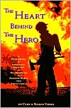 Heart behind the Hero: A Heartwarming and Inspirational Collection of True Firefighter and Paramedic Stories from across America