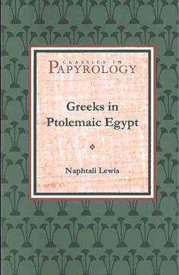 Greeks in Ptolemaic Egypt: Case Studies in the Social History of the Hellenistic World
