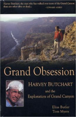Grand Obsession: Harvey Butchart and the Exploration of Grand Canyon