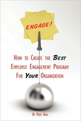 Engage! How To Create The Best Employee Engagement Program For Your Organization