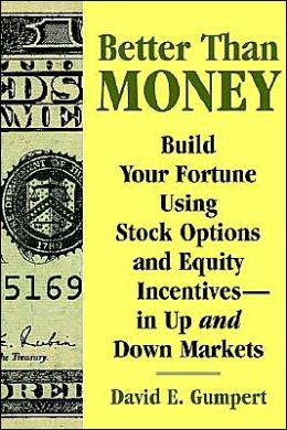 Better than Money: Build Your Fortune Using Stock Options and Other Equity Incentives--in up and Down Markets