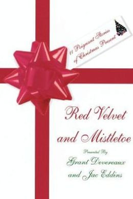 Red Velvet and Mistletoe: 11 Poignant Stories of Christmas Present