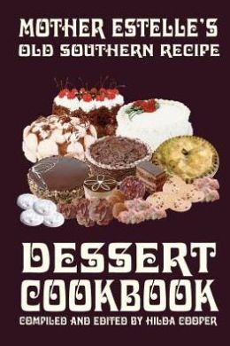Mother Estelle's Old Southern Recipe Dessert Cookbook
