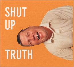 Michael Schmelling: Shut Up Truth