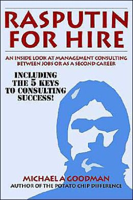 Rasputin for Hire: An Inside Look at Management Consulting Between Jobs or as a Second Career