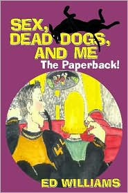 Sex, Dead Dogs, and Me: The Paperback!