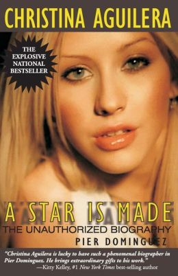 Christina Aguilera: A Star is Made- An Unauthorized Biography