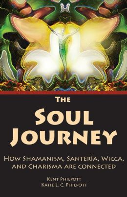 The Soul Journey: How Shamanism, Santeria, Wicca and Charisma Are Connected
