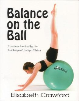 Balance on the Ball: Exercises Inspired by the Teachings of Joseph Pilates