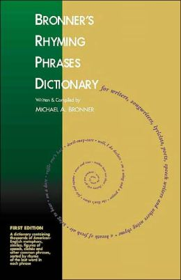 Bronner's Rhyming Phrases Dictionary: For Writers, Songwriters, Lyricists, Poets, Speech Writers and Others Using Rhyme