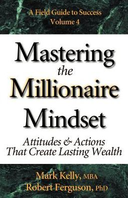 Mastering the Millionaire Mindset: A Field Guide to Success
