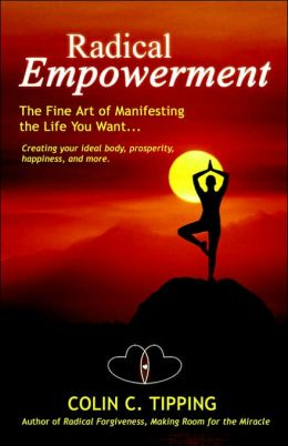 Radical Empowerment: The Fine Art of Manifesting the Life You Want