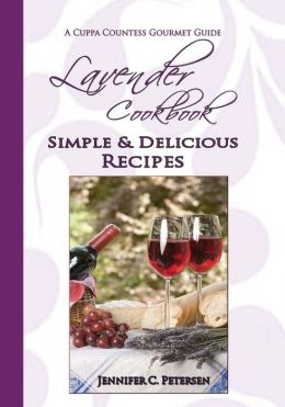 Lavender Cookbook: A Cuppa Countess Gourmet Guide