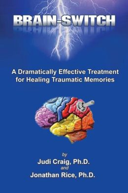 Brain-Switch: A Dramatically Effective Treatment for Healing Traumatic Memories