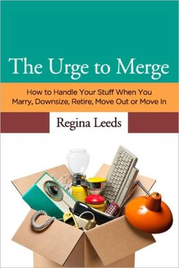 The Urge to Merge: How to Handle Your Stuff When you Marry, Downsize, Retire, Move Out or Move In