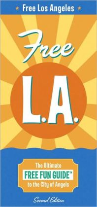 Free L.A.: the Ultimate Free Fun Guide to the City of Angels