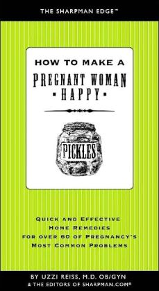 How to Make a Pregnant Woman Happy: Quick and Effective Home Remedies for over 60 of Pregnancy's Most Common Problems