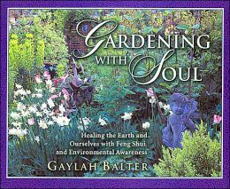 Gardening with Soul: Healing the Earth and Ourselves with Feng Shui and Environmental Awareness