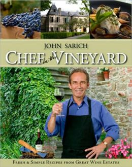 Chef in the Vineyard: Fresh and Simple Recipes from Great Wine Estates
