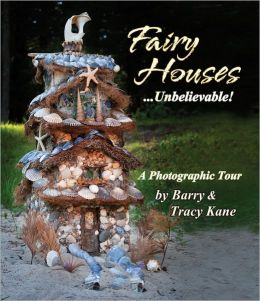 Fairy Houses . . . Unbelievable!: A Photographic Tour