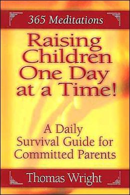 Raising Children One Day at a Time: A Daily Survival Guide for the Committed Parent (365 Meditations)