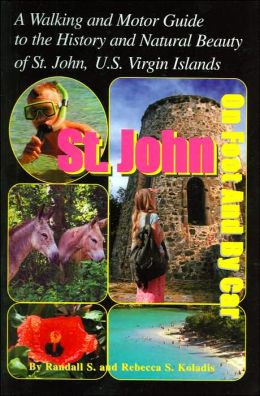 St. John On Foot And By Car: A Walking and Motor Guide to the History and Natural Beauty of St. John, U.S. Virgin Islands