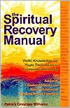 Spiritual Recovery Manual: Vedic Knowledge and Yogic Techniques to Accelerate Recovery for Addicts, Codependents and Adult Children of Dysfunctional Families