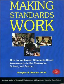 Making Standards Work: How to Implement Standards-Based Assessments in the Classroom, School, and District
