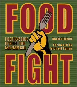 Food Fight: The Citizen's Guide to The Next Food and Farm Bill, Revised and Updated Edition