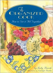 The Organized Cook: How to Get It All Together
