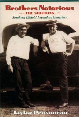 Brothers Notorious: The Sheltons, Southern Illinois' Legendary Gangsters
