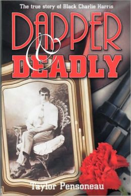 Dapper and Deadly: The True Story of Black Charlie Harris
