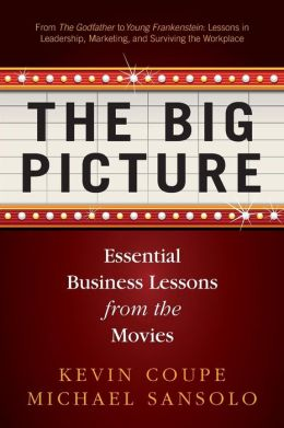 The Big Picture : Essential Business Lessons from the Movies