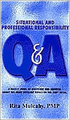 Situational and Professional Responsibility Q&A: A Pocket Guide of Questions and Answers about the More Difficult Topics on the PMP Exam