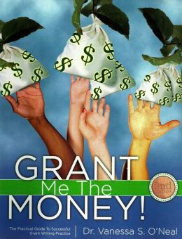 Grant Me The Money!: The Practical Guide To Successful Grant Writing Practice