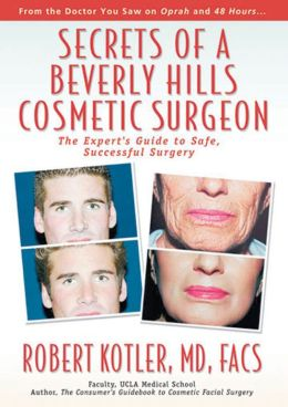 Secrets of a Beverly Hills Cosmetic Surgeon: The Expert's Guide to Safe, Successfully Surgery