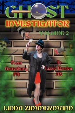 Ghost Investigator: From Gettysburg, PA to Lizzie Borden, Ax